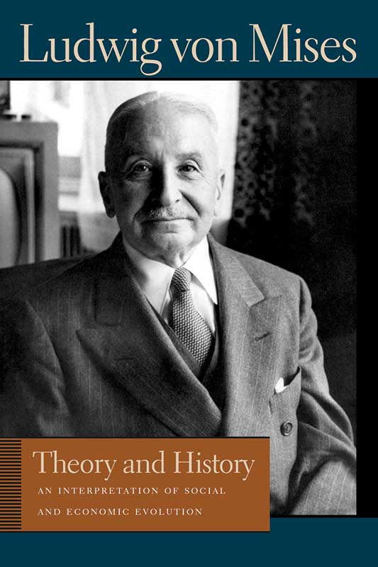 Theory and History: An Interpretation of Social and Economic Evolution (LF ed.)