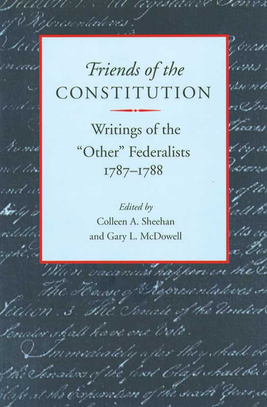 "Friends of the Constitution: Writings of the ""Other"" Federalists, 1787-1788"